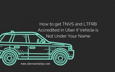 How to get TNVS and LTFRB Accredited in Uber if Vehicle is Not Under Your Name (Partner's Name)
