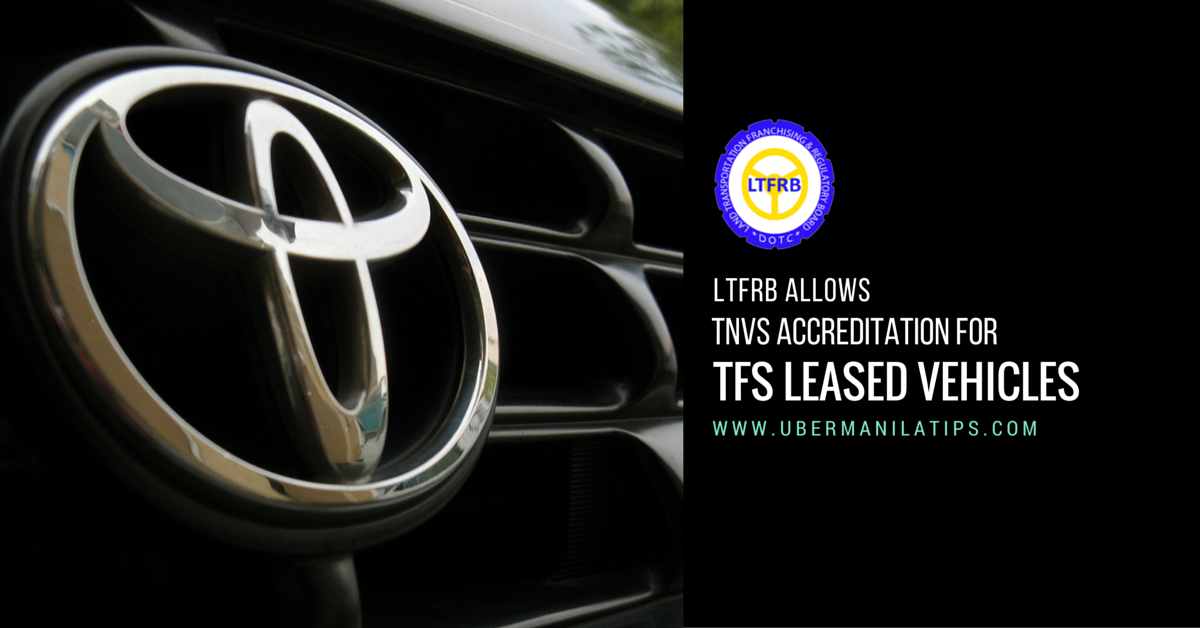 LTFRB allows TNVS Accreditation for TFS leased vehicles in Uber